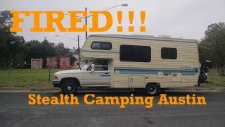 RV Life: FIRED From Workcamping Job, Stealth Camping Austin TX, BIG Realization!