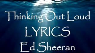 Thinking Out Loud LYRICS Music by Ed Sheeran Thinking Out Loud