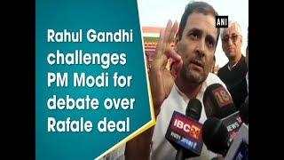 Rahul Gandhi challenges PM Modi for debate over Rafale deal - #Chhattisgarh News
