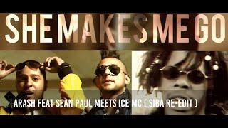 ARASH FEAT SEAN PAUL MEETS ICE MC - SHE MAKES ME GO (SIBA RE-EDit)