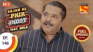 Sajan Re Phir Jhoot Mat Bolo - Ep 146 - Full Episode - 14th December,2017