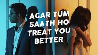 Agar Tum Saath Ho / Treat You Better - Penn Masala