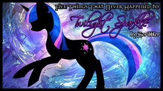 Pony Tales [MLP Fanfic] Five Things That Never Happened to Twilight Sparkle (5000 subs special)