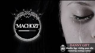 Danny Gift-Machozi(official audio)