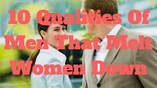 10 Qualities Of Men That Melt Women Down