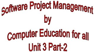 Software Project Management by Computer Education for all  Unit 3 Part-2