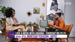 LYE.tv - Love & Music with Lidiaana - Artist Mhreteab Tesfazghi - Coming Soon