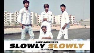 SLOWLY SLOWLY | Guru Randhawa Ft.Pitbull Dance Cover By Natraj Dance Academy |