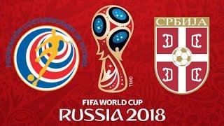 FIFA 18 - COSTA RICA VS SERBIA WORLD CUP 2018