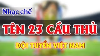 Nhạc chế AFF Suzuki Cup 2018 | Tên 23 Cầu Thủ Đội Tuyển Việt Nam | Bạn đã biết hết chưa