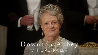 DOWNTON ABBEY - Official Trailer [HD] - In Theaters September 20