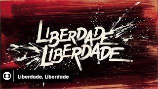 Liberdade, Liberdade: abertura da novela da Globo; confira