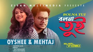 Oyshee | Mehtaj | Bolna Tui (বলনা তুই) New Bangla HD Music Video 2017