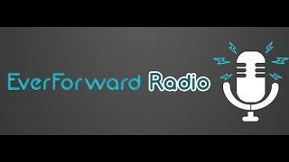 EverForward Radio 01: Welcome to EverForward Radio (podcast introduction)