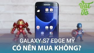Vật Vờ| Samsung Galaxy S7 Edge Mỹ: có nên mua hay không?