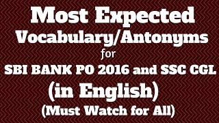 100 Most EXPECTED Antonyms/Vocabulary for IBPS PO 2016 and SSC-CGL Part-1| English