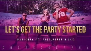 Let's Get The Party Started | Parichay ft. Fazilpuria & Ace (Choreography) | FitDance Channel