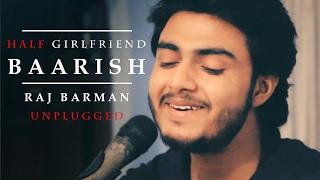 Baarish   Half Girlfriend   Raj Barman (Unplugged Cover)