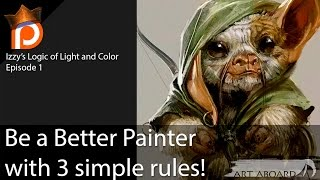 Improve Your Painting with 3 Simple Rules-  Izzy's Logic of Light and Color: Ep 1
