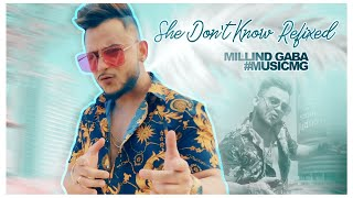 Millind Gaba #MusicMG : She Dont Know (REFIXED)   New Song 2019