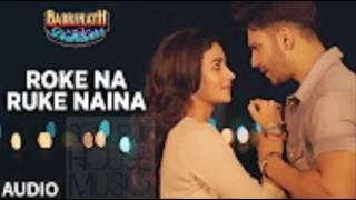 Roke Na Ruke Naina Arijit Singh | (Full Audio Song) | Varun, Alia |