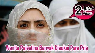 Inilah Alasan Kenapa Wanita Palestina Banyak Disukai Para Pria