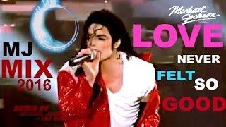 Michael Jackson (Deep) Love Never Felt So Good [ReMix]#Mix 2016 HQ