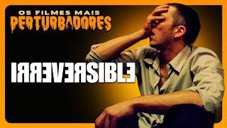IRREVERSÍVEL: Os Filmes Mais Perturbadores #08