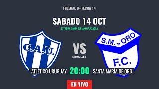 FEDERAL B: ATLÉTICO URUGUAY - SANTA MARÍA DE ORO (VIVO)