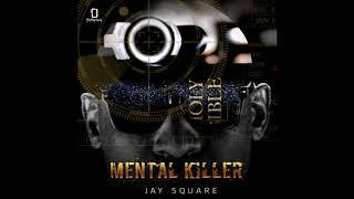 Jay Square - Mental Killer  @jsquarehtemusic