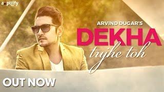 Dekha Tujhe Toh   Full Song   Arvind Dugar   Kirti Chandela   Ampliify Times