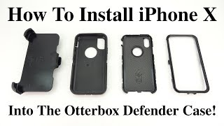 iPhone X - How To Install iPhone X Into Otterbox Defender Case!