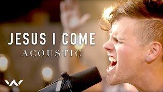 Jesus I Come (Acoustic Version)