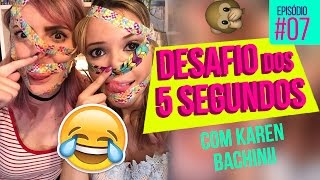DESAFIO DOS 5 SEGUNDOS com Karen Bachinii - #ESPECIAL3MDATACI♡