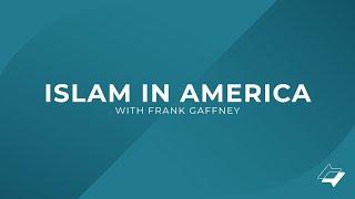 Islam In America with Frank Gaffney