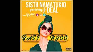 Sistii Namatukio ft J Deal - Basi Njoo (Official Audio)