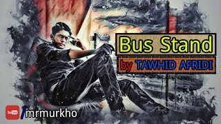 Bus Stand by Tawhid Afridi | Bangla New Song | Mr. Murkho