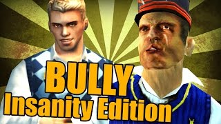 BULLY : Insanity Edition [PART 47]