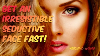 GET AN IRRESISTIBLE SEDUCTIVE BEAUTIFUL FACE! SUBLIMINAL AFFIRMATIONS FREQUENCY HYPNOSIS MEDITATION