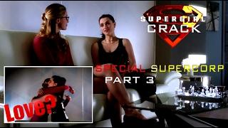 SUPERGIRL CRACK || SPECIAL SUPERCORP (Part 3)