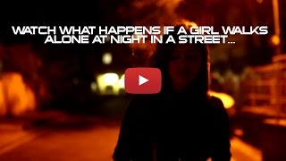 What happens if a girl walks alone at night?