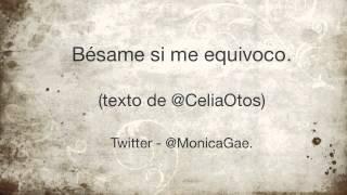 Monica Gae - Bésame si me equivoco. (texto - Celia Otos)