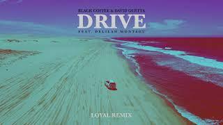 Black Coffee & David Guetta - Drive feat. Delilah Montagu (Loyal Remix) [Ultra Music]