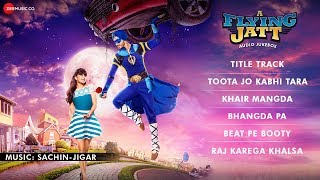 A Flying Jatt - FULL MOVIE AUDIO JUKEBOX | Tiger Shroff & Jacqueline Fernandez | Sachin-Jigar