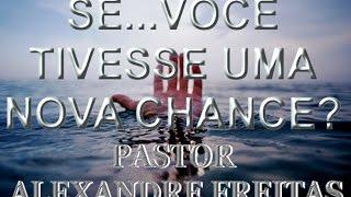 Pregação Evangélica - Se...Você tivesse uma nova chance?