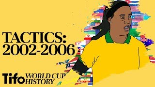 Tactics Explained   2002-2006: A History Of The World Cup