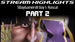 Stream Highlights: 5DayGamers11: Day 1: Rascal: Part 2