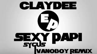 Claydee - Sexy Papi (Sygus & IvanoBoy Remix)