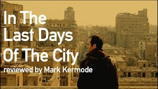 In The Last Days Of The City reviewed by Mark Kermode