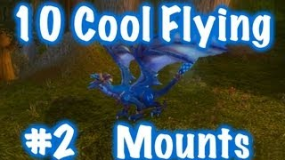 10 Cool Flying Mounts & Location Guides #2 (World of Warcraft)